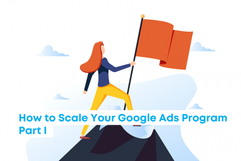 How to Scale Your Google Ads Program Part I 870x573